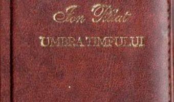 Cartea Umbra timpului. Laurii poeziei – Ion Pillat (download, pret, reducere)
