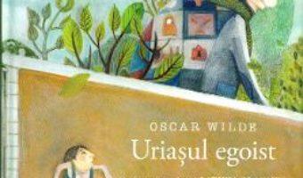 Cartea Uriasul egoist – Oscar Wilde (download, pret, reducere)