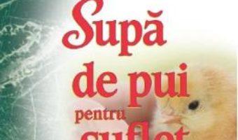 Cartea Supa de pui pentru suflet. Editie aniversara – Jack Canfield, Mark Victor Hansen (download, pret, reducere)