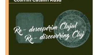 Cartea Re-descoperim Clujul III. Re-discovering Cluj III – Cosmin Catalin Rusu (download, pret, reducere)