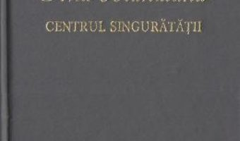 Cartea Centrul singuratatii – Ana Blandiana (download, pret, reducere)