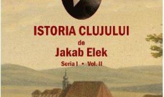 Cartea Istoria Clujului Vol.2 – Jakab Elek (download, pret, reducere)