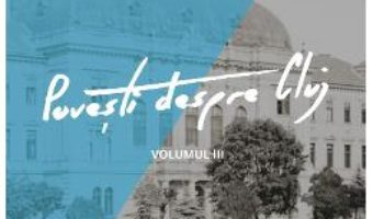 Cartea Povesti despre Cluj Vol.3 (download, pret, reducere)