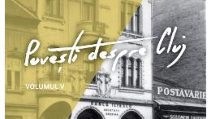 Cartea Povesti despre Cluj Vol.5 (download, pret, reducere)
