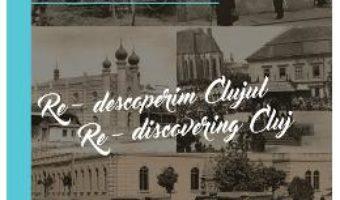 Cartea Re-descoperim Clujul IV. Re-discovering Cluj IV – Cosmin Catalin Rusu (download, pret, reducere)