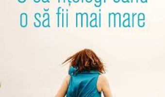 Cartea O sa-ntelegi cand o sa fii mai mare – Virginie Grimaldi (download, pret, reducere)