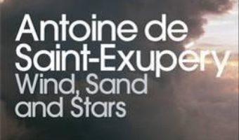 Cartea Wind, Sand and Stars – Antoine de Saint-Exupery (download, pret, reducere)