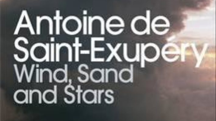 Cartea Wind, Sand and Stars – Antoine de Saint-Exupery (download, pret, reducere)