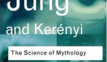 Cartea The Science of Mythology: Essays on the Myth of the Divine Child and the Mysteries of Eleusis – C. G. Jung, Carl Kerenyi (download, pret, reducere)