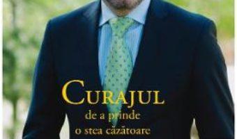Cartea Curajul de a prinde o stea cazatoare – Gheorghe Falca (download, pret, reducere)