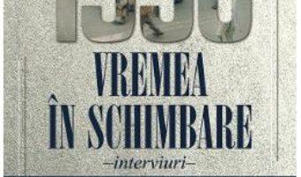 Cartea 1990. Vremea in schimbare – Liviu Antonesei (download, pret, reducere)