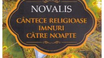 Cartea Cantece religioase. Imnuri catre noapte – Novalis (download, pret, reducere)