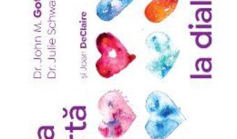 Cartea De la cearta la dialog – John M. Gottman, Julie Schwartz Gottman, Joan DeClaire (download, pret, reducere)