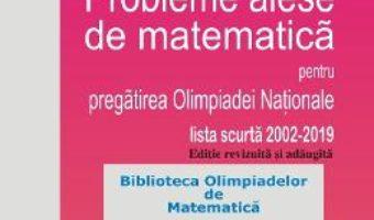Cartea Probleme alese de matematica pentru pregatirea Olimpiadei Nationale – Clasa 8 – Mihaela Berindeanu (download, pret, reducere)