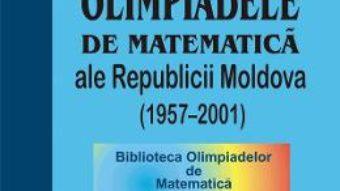 Cartea Olimpiadele de matematica ale Republicii Moldova (1957-2001) – Valeriu Baltag, Boris Cinic (download, pret, reducere)