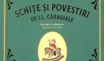 Cartea Schite si povestiri – I.L. Caragiale (download, pret, reducere)