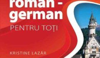 Cartea Ghid de conversatie roman-german pentru toti – Kristine Lazar (download, pret, reducere)