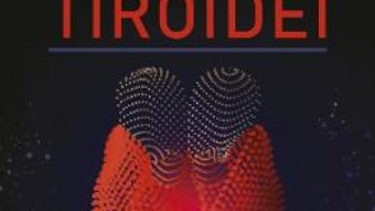 Cartea Bolile imune ale tiroidei – Dan Peretianu, Mihaela Stanciu, Aurora Milos (download, pret, reducere)