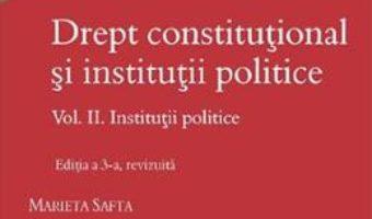 Cartea Drept constitutional si institutii politice Vol.2: Institutii politice Ed.3 – Marieta Safta (download, pret, reducere)