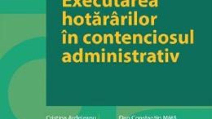 Cartea Executarea hotararilor in contenciosul administrativ – Gabriela Bogasiu (download, pret, reducere)