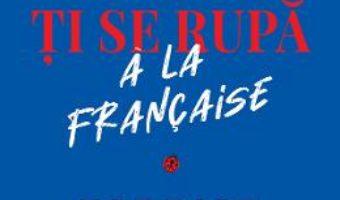 Cartea Cum sa ti se rupa a la francaise – Fabrice Midal (download, pret, reducere)