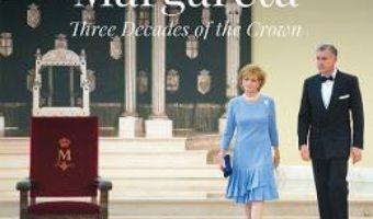 Cartea Margareta. Three decades of the crown 1990-2020 – Sandra Gatejeanu Gheorghe (download, pret, reducere)