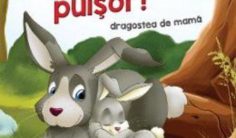 Cartea Te iubesc, puisor! (download, pret, reducere)