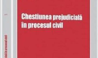 Cartea Chestiunea prejudiciala in procesul civil – Ioana Varga (download, pret, reducere)