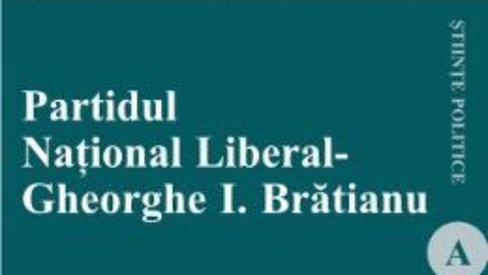 Pret Partidul National Liberal. Gheorghe I. Bratianu – Gabriela Gruber pdf