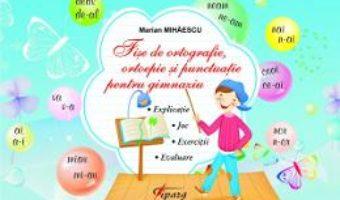 Cartea Fise De Ortografie, Ortoepie Si Punctuatie Pentru Gimnaziu (download, pret, reducere)
