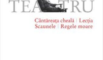 Pret Cantareata Cheala. Lectia. Scaunele. Regele Moare – Eugene Ionesco pdf
