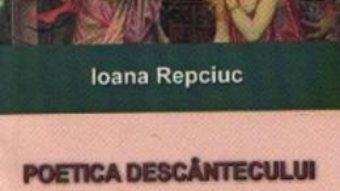 Cartea Poetica Descantecului Romanesc – Ioana Repciuc (download, pret, reducere)