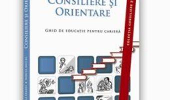 Cartea Consiliere Si Orientare. Ghid De Educatie Pentru Cariera – Gabriela Lemeni, Mircea Miclea (download, pret, reducere)
