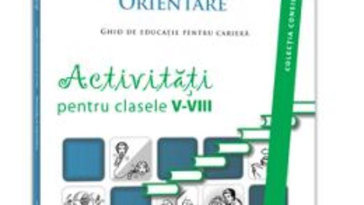 Cartea Consiliere Si Orientare. Activitati Pentru Clasele 5-8 – Gabriela Lemeni, Mihaela Porumb pdf