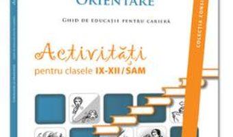 Cartea Consiliere Si Orientare. Ghid De Educatie Pentru Cariera. Activitati Cls 9-12 Sam – Gabriela Lemeni (download, pret, reducere)