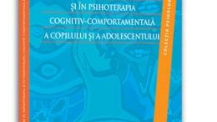 Cartea Introducere In Hipnoterapia Si In Psihoterapia Cognitiv-Comportamentala A Copilului Si A Adolescentu pdf