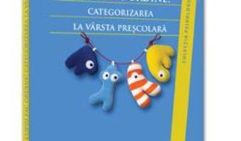 Cartea Copiii Fac Ordine! Categorizarea La Varsta Prescolara – Thea Ionescu pdf