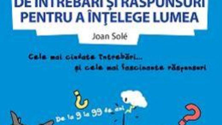 Pret 365 de intrebari si raspunsuri pentru a intelege lumea – Joan Sole pdf