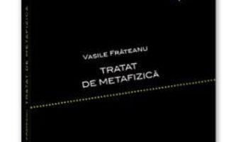 Cartea Tratat De Metafizica – Vasile Frateanu (download, pret, reducere)
