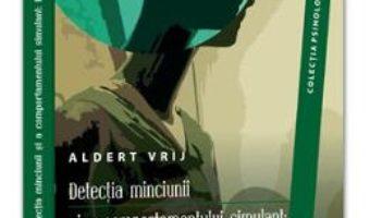 Cartea Detectia Minciunii Si A Comportamentului Simulant: Dileme Si Oportunitati – Aldert Vrij (download, pret, reducere)