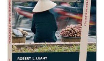 Cartea Psihologia Si Mintea Economica – Robert L. Leahy (download, pret, reducere)