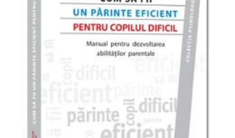 Cartea Cum Sa Fii Un Parinte Eficient Pentru Copilul Dificil – Georgia Degangi (download, pret, reducere)