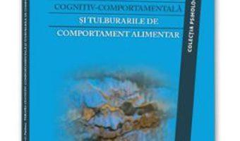 Cartea Terapia Cognitiv-Comportamentala Si Tulburarile De Comportament Alimentar – Christopher G. Fairburn (download, pret, reducere)