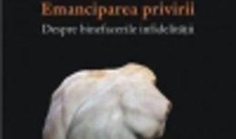 Pret Emanciparea Privirii. Despre Binefacerile Infidelitatii – Eugen Negrici pdf