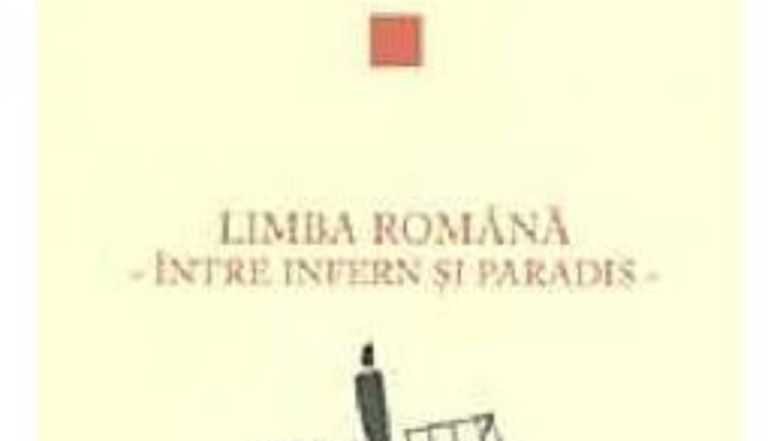 Pret Limba romana, intre infern si paradis – Solomon Marcus pdf
