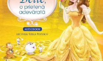 Cartea Disney – Belle, o prietena adevarata (Carte + Cd Audio. Lectura: Stela Popescu) (download, pret, reducere)