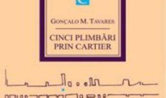 Pret Cinci plimbari prin cartier – Goncalo M. Tavares pdf