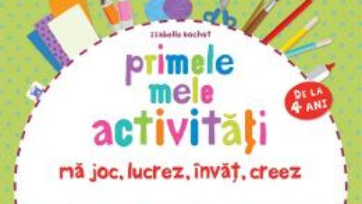 Cartea Primele mele activitati. Ma joc, lucrez, invat, creez 4 Ani+ – Isabelle Bochot pdf