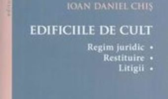 Cartea Edificiile De Cult – Ioan Daniel Chis (download, pret, reducere)