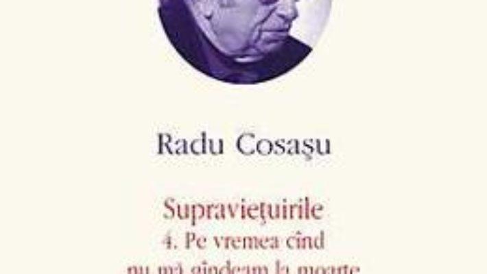 Pret Opere VI: Radu Cosasu – Supravietuirile 4. Pe vremea cand nu ma gandeam la moarte 5. Gargaunii pdf